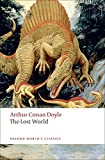 The Lost World: Being an Account of the Recent Amazing Adventures of Professor George E. Challenger, Lord John Roxton, Professor Summerlee, and Mr E.D. Malone of the (Oxford World's Classics)