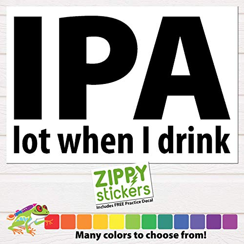 Zippy Stickers | IPA lot when I drink Vinyl Decal Sticker, Car Yeti Laptop Decal Sticker, I P A lot when I drink, Beer Decal, I pee a lot when I drink, Many Colors and Sizes to Choose From