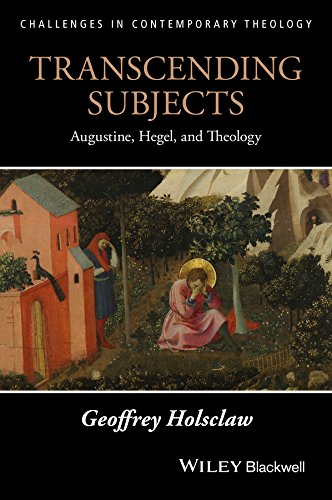Transcending Subjects: Augustine, Hegel, and Theology (Challenges in Contemporary Theology)