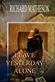 Leave Yesterday Alone (a Novel) Plus Musings (an Autobiography), Richard Matheson, 1934267406