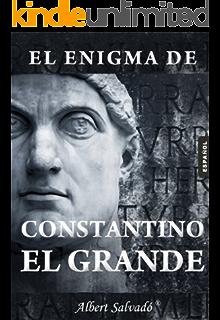 El enigma de Constantino el Grande (Spanish Edition)