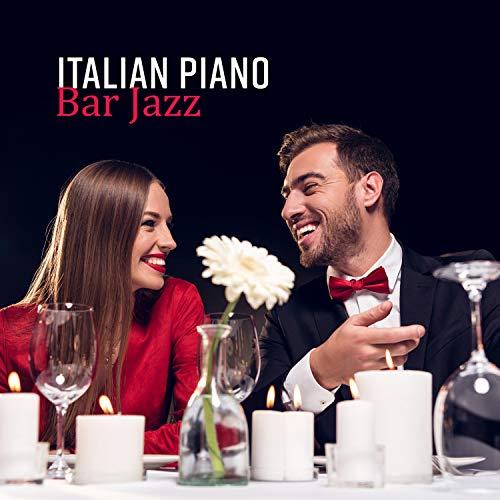 (Italian Piano Bar Jazz - Instrumental Music for Restaurant and Dinner, Lounge Wine Bar, Solo Piano, Romantic Evening & Easy Listening)