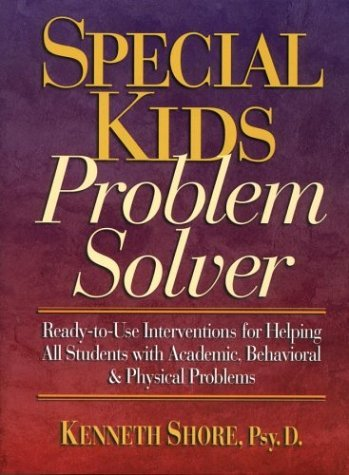 Special Kids Problem Solver: Ready-to-Use Interventions for Helping All Students with Academic, Behavioral, and Physical Problems by Shore Kenneth (1998-09-28) Paperback