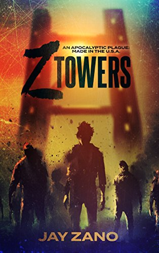Z Towers: An Apocalyptic Plague: MADE IN THE U.S.A. by [Zano, Jay]