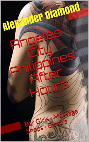 Angeles City Philippines After Hours: Bar Girls - Massage Shops - Disco's