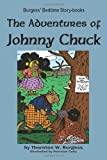 The Adventures of Johnny Chuck, Thornton W. Burgess, 160459957X