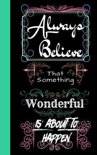 Always Believe that Something Wonderful is About to Happen: Journal with Inspirational Quotes, Word Search, Journal with Lined Pages, For Teens, ... Women, Journal for Boys, Journal for Girls