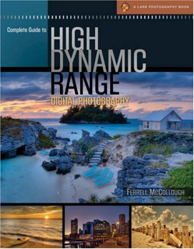 Complete Guide to High Dynamic Range Digital Photography (A Lark Photography Book) (Best Program For Hdr Photography)
