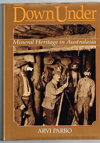 Down under: Mineral heritage in Australasia : an illustrated history of mining and metallurgy in Australia, New Zealand, Fiji and Papua New Guinea (Monograph)