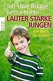 Lauter starke Jungen: Ein Buch für Eltern
