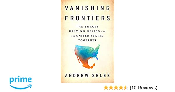 Vanishing Frontiers: The Forces Driving Mexico and the United States