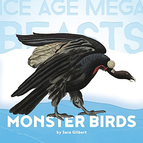 Monster Birds: Teratorns (Ice Age Mega Beasts)