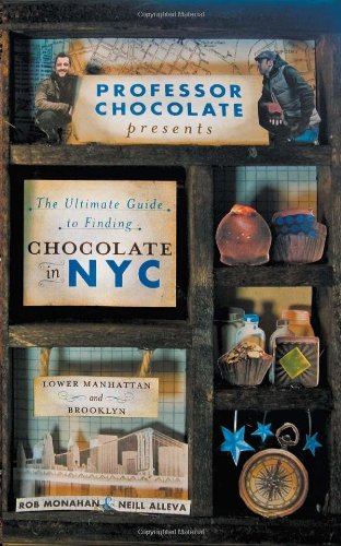 Professor Chocolate Presents The Ultimate Guide to Finding Chocolate in New York City (Lower Manhattan & Brooklyn Ed.): 40 NYC Chocolate Shops Organized Into 11 Distinct and Digestible Walking Tours.