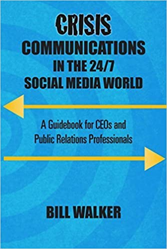 Book Crisis Communications in the 24/7 Social Media World: A Guidebook for CEOs and Public Relations Professionals 1st edition by Bill Walker (2014)