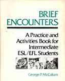 Brief Encounters : A Practice and Activities Book for Intermediate ESL-EFL Students, McCallum, George P., 0060443197