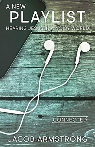 A new playlist hearing jesus in a noisy world the connected life a new playlist hearing jesus in a noisy world the connected life series fandeluxe Gallery