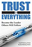 Trust Is Everything: Become the Leader Others Will Follow