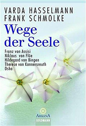 Wege der Seele: Franz von Assisi, Niklaus von Flüe, Hildegard von Bingen, Therese von Konnersreuth, Osho (Arkana)