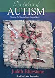 The Fabric of Autism, Weaving The Threads Into A Cogent Theory