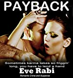 Payback - Sometimes karma takes so friggin' long, you have to lend a hand: A romantic suspense book Series about love, lust and revenge:  (Book 1) by  Eve Rabi in stock, buy online here