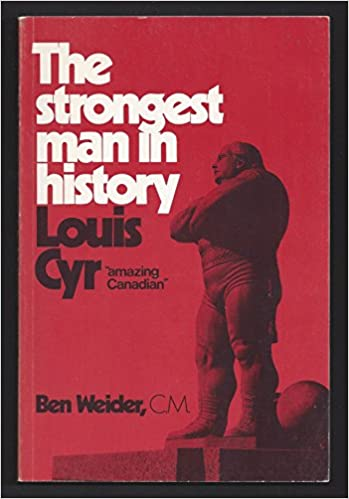The strongest man in history: Louis Cyr,