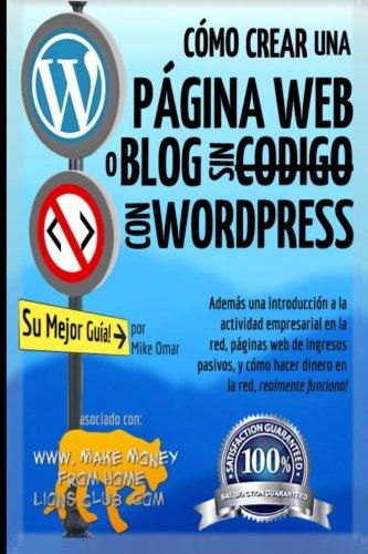 Como Crear una Pagina Web o Blog: con WordPress, sin Codigo, en su propio dominio, en menos de 2 horas! (THE MAKE MONEY FROM HOME LIONS CLUB) (Spanish Edition) [Mike Omar] (Tapa Blanda)