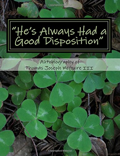 "Download ""He's Always Had a Good Disposition"": Autobiography of Thomas Joseph McGuire III PDF"