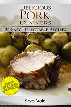 Delicious Pork Dinners (Delicious Dinners Book 3) by [Vale, Carol]