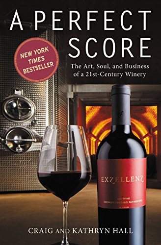 A Perfect Score: The Art, Soul, and Business of a 21st-Century Winery