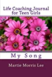 Life Coaching Journal for Teen Girls: My Song (Life Coaching Journals) (Volume 2)
