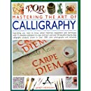 Mastering the Art of Calligraphy: Everything you need to know about materials, techniques and equipment, plus over 50 beautiful step-by-step lettering ... than 12 complete alphabets to copy and learn