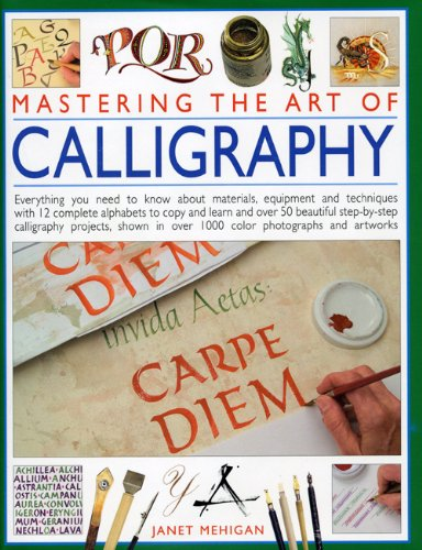 Read Online Mastering the Art of Calligraphy: Everything you need to know about materials, techniques and equipment, plus over 50 beautiful step-by-step lettering ... than 12 complete alphabets to copy and learn ebook