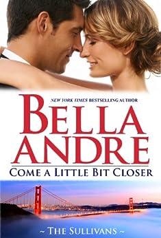 Come A Little Bit Closer (The Sullivans Book 7) by [Andre, Bella]