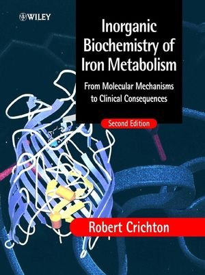 Inorganic Biochemistry of Iron Metabolism: From Molecular Mechanisms to Clinical Consequences, 2nd Edition