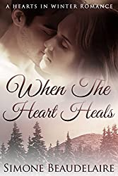 When The Heart Heals: A Second-Chance, Secret Baby Romance (Hearts in Winter Book 3)