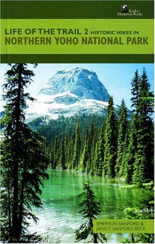 Historic Hikes in Northern Yoho National Park (Yoho National Park Trails)