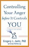 Controlling Your Anger Before It Controls You, Gregory L. Jantz and Ann McMurray, 0800788257