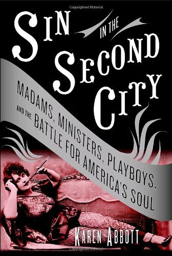 Sin in the Second City: Madams, Ministers, Playboys, and the Battle for America's Soul cover