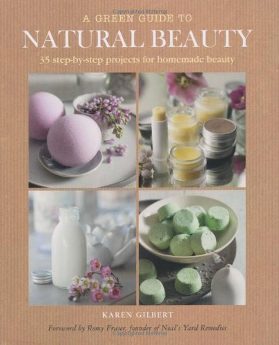 A Green Guide to Natural Beauty by Karen Gilbert (2011) by CICO Books