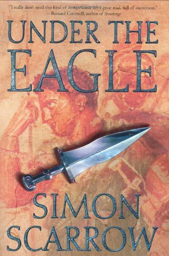 Under the Eagle: A Tale of Military Adventure and Reckless Heroism with the Roman Legions (Eagle Series)