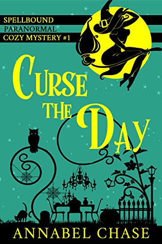 Curse the Day (Spellbound Paranormal Cozy Mystery Book 1) by [Chase, Annabel]