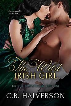 The Wild Irish Girl (The Wild Romantics Book 1) by [Halverson, C.B.]