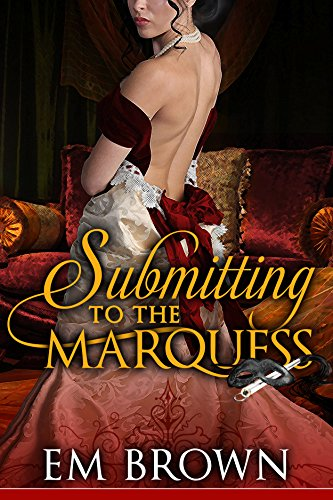 Submitting to the Marquess: (A Regency BDSM Novella) (Chateau Debauchery Book 4)