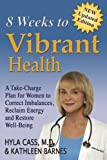 8 Weeks to Vibrant Health 2016: A Take-Charge Plan for Women to Correct Imbalances, Reclaim Energy and Restore Well-Being