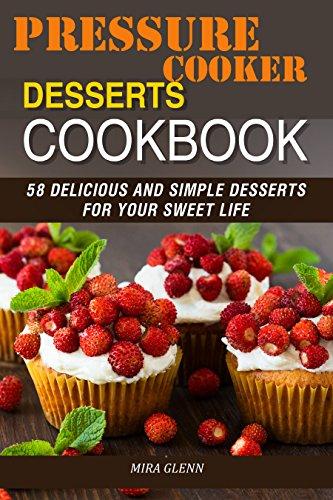 Pressure Cooker Desserts Cookbook by Mira Glenn ebook deal