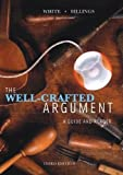 img - for The Well-Crafted Argument - A Guide and Reader (3rd, Third Edition) - By White & Billings book / textbook / text book