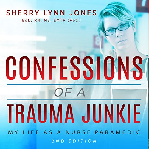 Confessions of a Trauma Junkie: My Life as a Nurse Paramedic, 2nd Edition