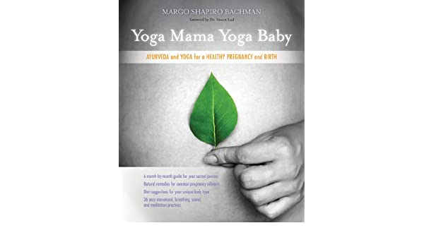 Yoga Mama, Yoga Baby: Ayurveda and Yoga for a Healthy ...