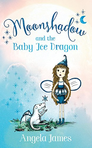 Moonshadow and the Baby Ice Dragon: A modern fairy tale for 6-8 year olds (The Moonshadow Books Book 1)