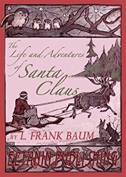 The Life and Adventures of Santa Claus & A Kidnapped Santa Claus by [Baum, L. Frank]